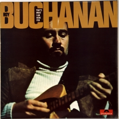 16. BUCHANAN, ROY-THAT'S WHAT I AM HERE FOR-1973-FIRST PRESS UK-POLYDOR-NMINT/NMINT
