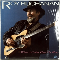 28. BUCHANAN, ROY-WHEN A GUITAR PLAYS THE BLUES-1985- ПЕРВЫЙ ПРЕСС GERMANY-SONET-NMINT/NMINT